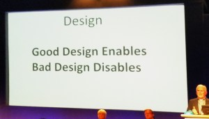 Slide at a conference with the words, good design enable. Bad design disables.