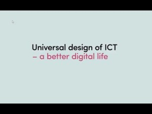 Opening frame of the video: Universal Design of ICT - a better digital life.
