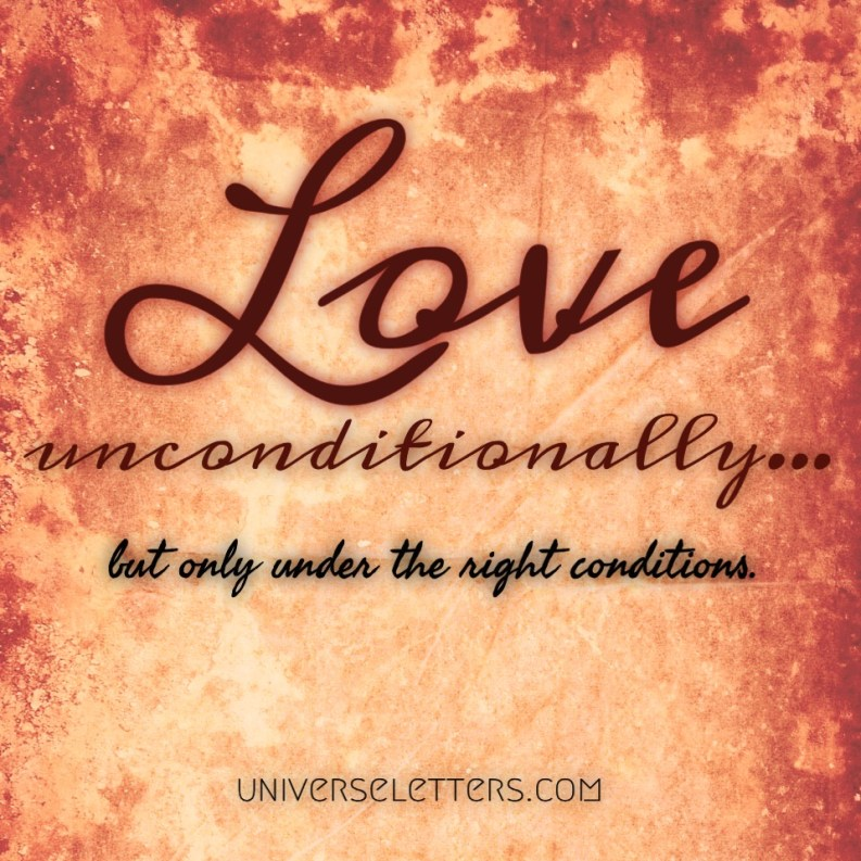 Unconditional Love, With Conditions