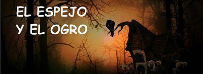 El Espejo y el Ogro, mi primer cuento interactivo, ¿quieres jugarlo?