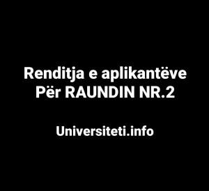 Renditja e aplikantëve sipas programeve të studimit për Raundin nr.2