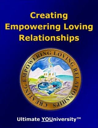 Creating Empowering Loving Relationships