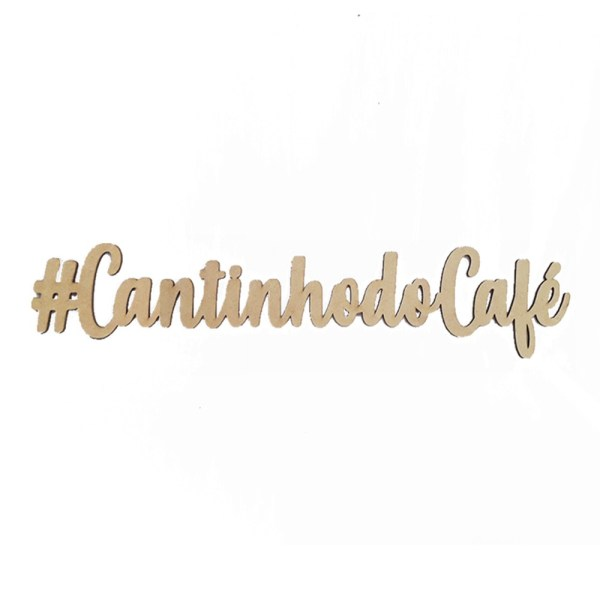 "RECORTE LASER ESCRITO: ""#CANTINHO DO CAFE""-40CM"