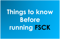 Everything you need to know before running FSCK in solaris