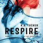 K.A. Tucker, Respire (Ten Tiny Breaths #1)