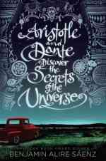 Aristote and Dante Discover The Secrets of The Universe Benjamin Alire Saenz