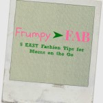 From Frumpy to Fab – The Well Put Together Mom