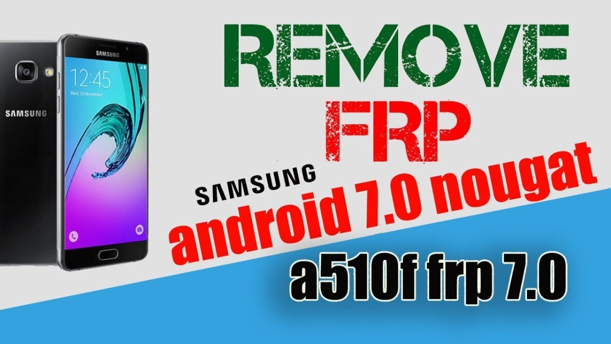 Bypass Google Account (FRP) Protection on Android 7.1 - 7.0 on All Samsung a510f frp 7.0