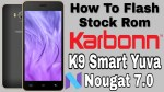 How To Flash Stock Rom Karbonn K9 Smart Yuva | Android Nougat 7.0