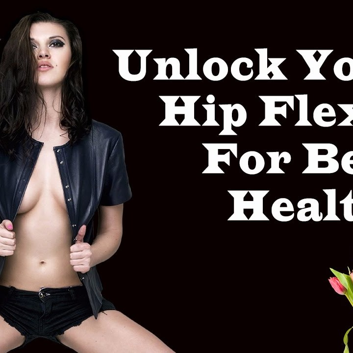 Unlock Your Hip Flexors For Health Strength And Fitness