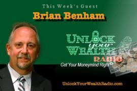 Brian Benham on Unlock Your Wealth Radio