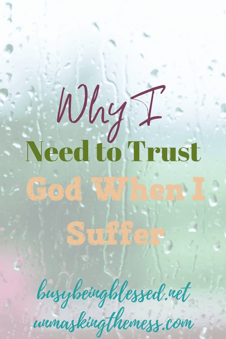 Why I Need to Trust God When I Suffer. How does God allow suffering if He loves us? Why me? Doesn't God care? Tips and reasons why we can trust God during hard seasons.