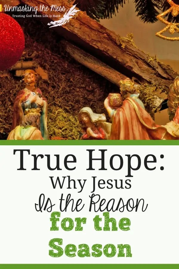 True Hope: Why Jesus is the Reason for the Season. What problems or pain are you dealing with? Jesus is the reason for the season and He arrived to give you hope in every problem you face. #Jesus #hope #reasonfortheseason #faith