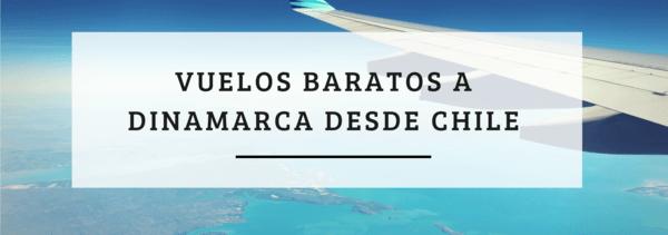 vuelos baratos dinamarca chile