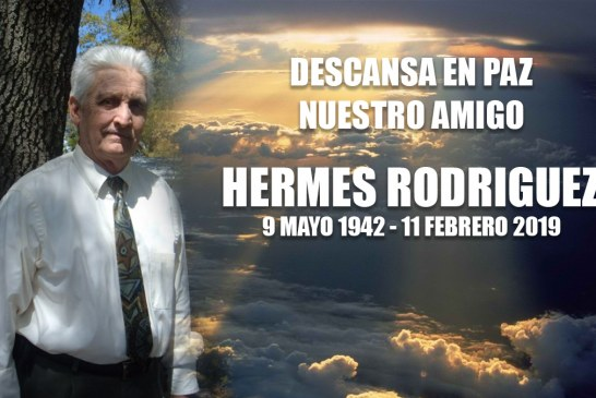 Rest in peace our friend Hermes Rodriguez (May 9, 1942 – February 11, 2019)