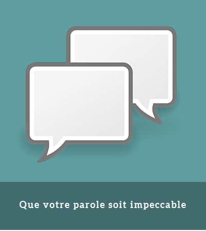 1er accord tolteque : que votre parole soit impeccable