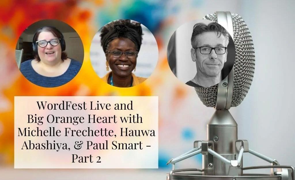 WordFest Live 2021 and Big Orange Heart with Michelle, Hauwa and Paul