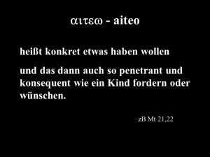 aiteo heißt konkret etwas haben wollen und das dann auch so penetrant und konsequent wie ein Kind fordern oder wünschen.