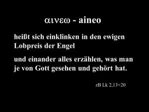 aineo heißt sich einklinken in den ewigen Lobpreis der Engel und einander alles erzählen, was man je von Gott gesehen und gehört hat.