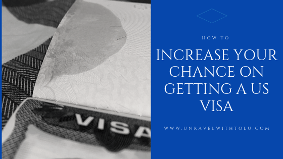 How To Increase Your  Chances On Getting A US Visit Visa