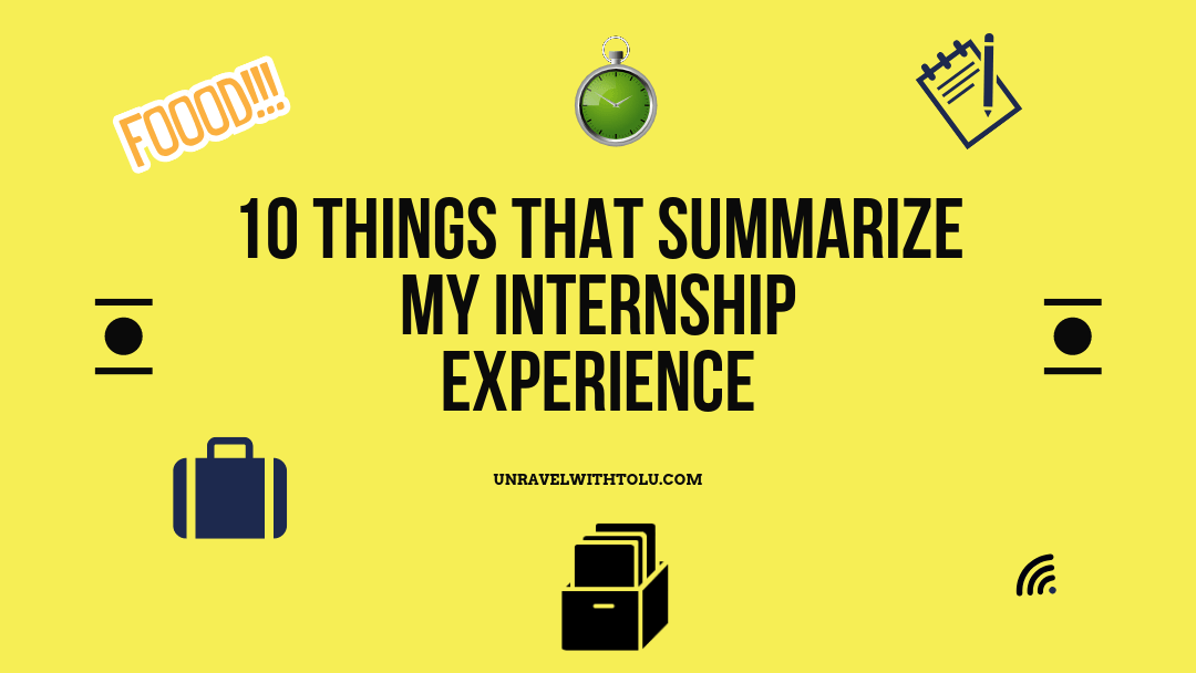 10 THINGS THAT SUMMARISE MY INTERNSHIP Experience