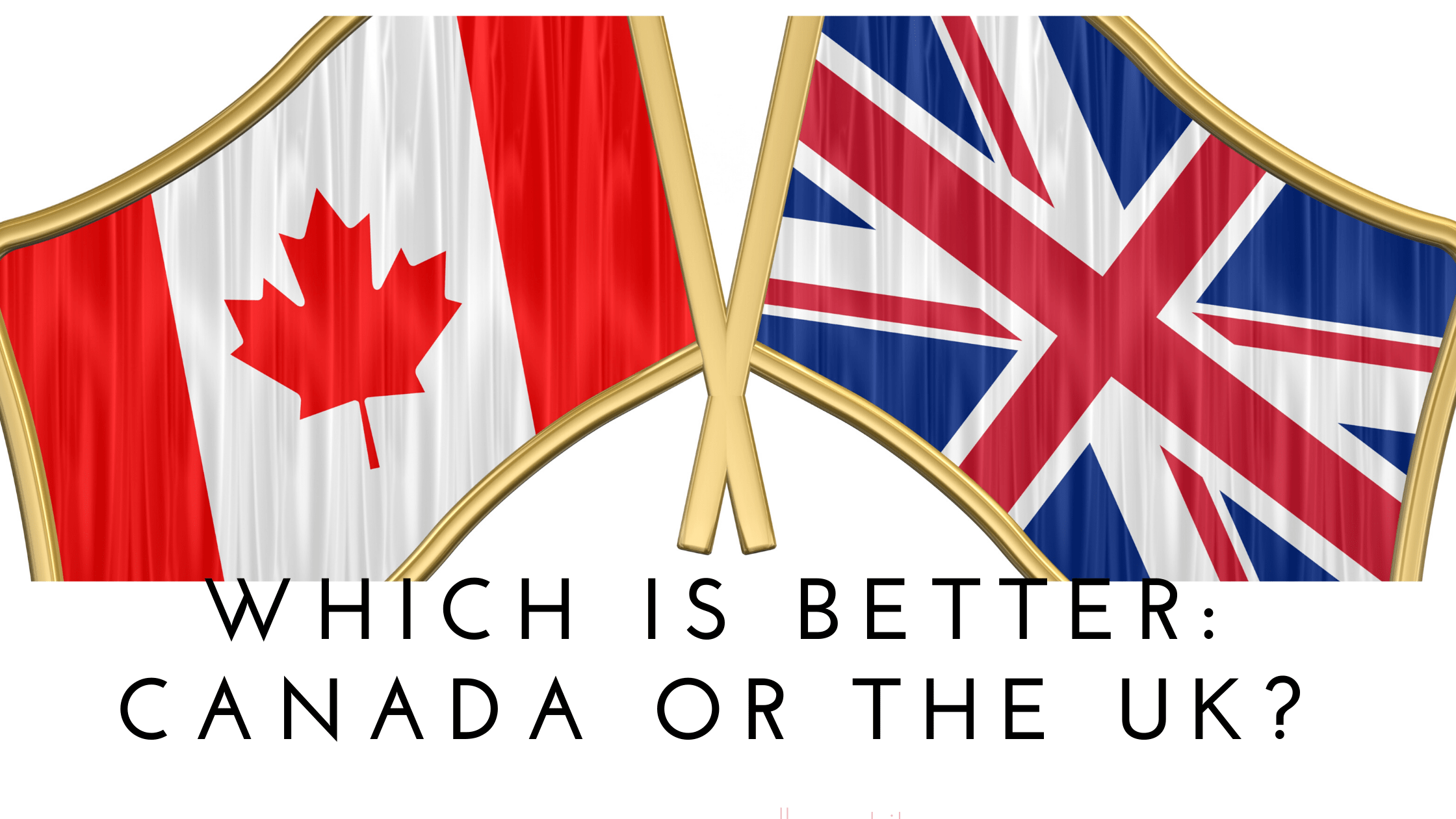 Which-is-better_-Canada-or-The-UK