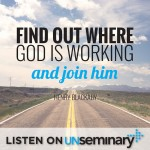 Find Out Where God is Working and Join Him