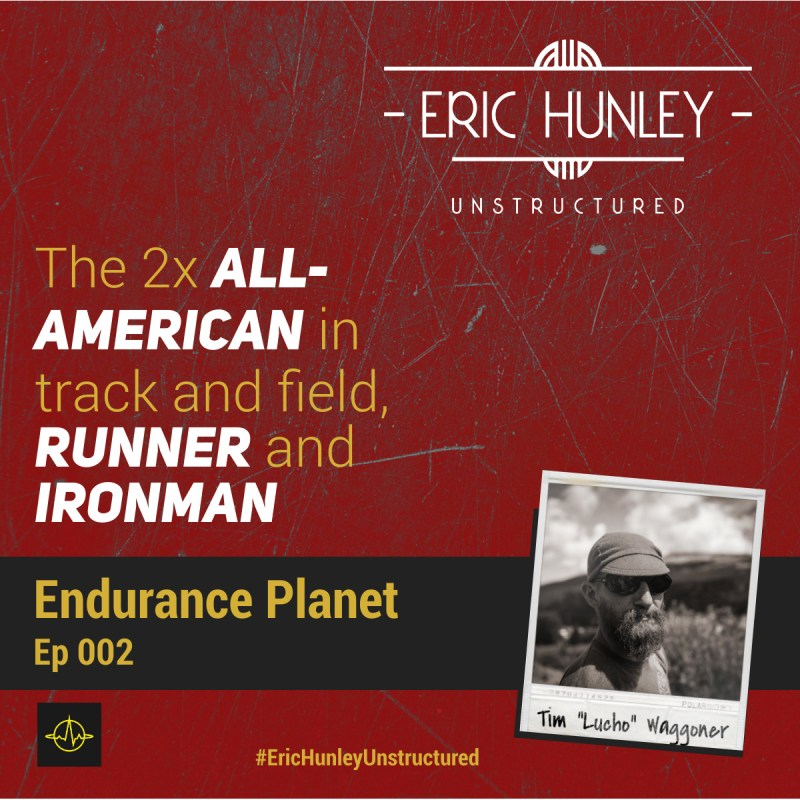"Eric Hunley Unstructured Podcast - 002 Tim ""Lucho"" Waggoner Square Post"