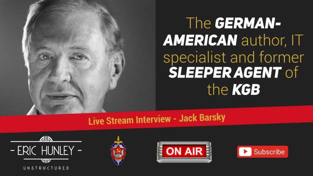 Eric Hunley Unstructured Live Stream Interviews - Jack Barsky YouTube Thumbnail