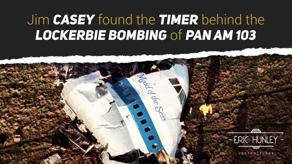 In 1986 Jim Casey found the timer behind the Lockerbie Bombing of Pan Am 103 #EricHunleyUnstructured #PodernFamily #Podcast #Subscribe
