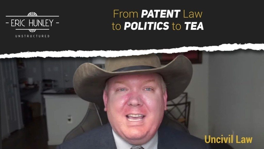 From Patent Law to Politics to Tea with Uncivil Law