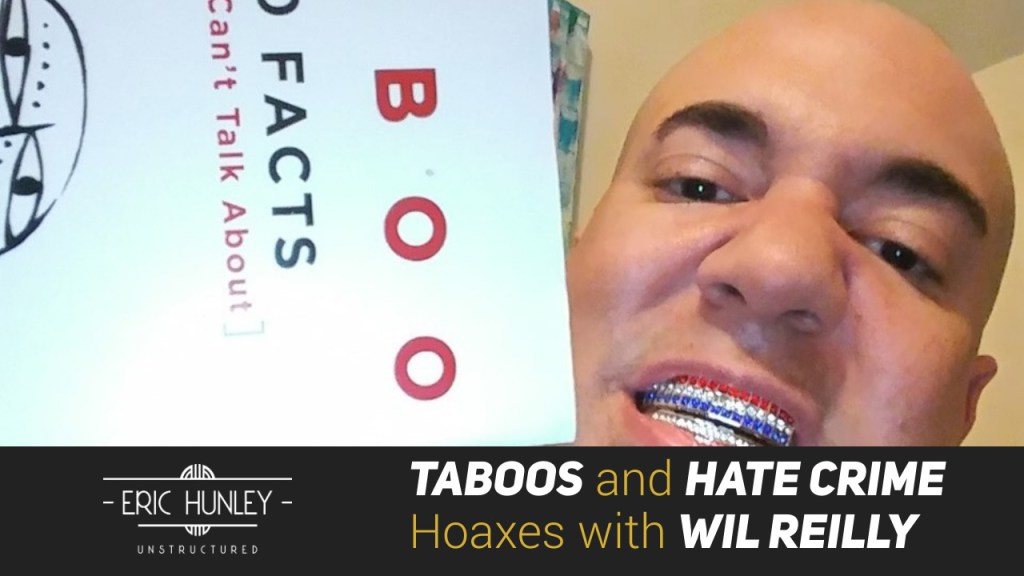 Eric Hunley Unstructured Live Stream Interviews - Taboos and Hate Crime Hoaxes with Wil Reilly YouTube Thumbnail