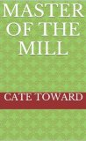 Master of the Mill by Cate Toward