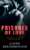 Prisoner of Love by Cathy Skendrovich
