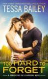 Too Hard to Forget by Tessa Bailey