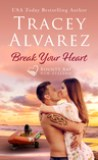 Break Your Heart by Tracey Alvarez