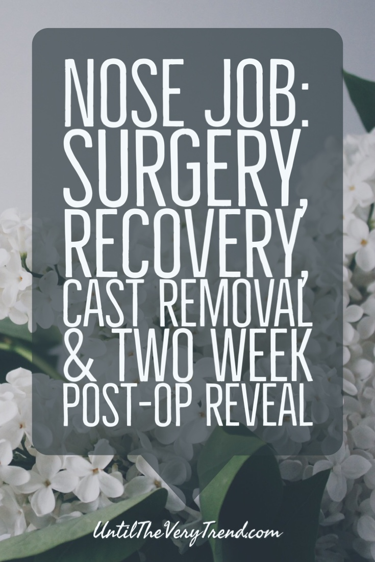 Nose Job: Surgery, Recovery, Cast Removal & Two Week Post-Op