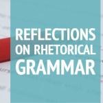 Reflections on RhetoricalGrammar