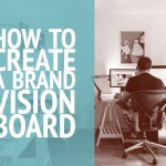 How to Create a Brand Vision Board