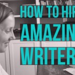 How to Hire Amazing Writers for Content Marketing