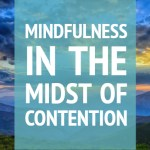 Mindfulness in the Midst of Contention