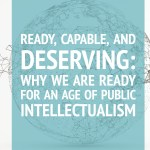 Ready, Capable, and Deserving: Why We Are Eager for an Age of Public Intellectualism