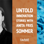 Untold Innovation Stories:  Anita Friis Sommer