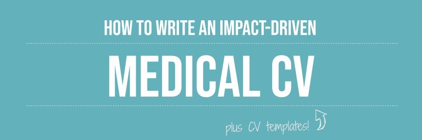 Blog Title on Image: How To Write an Impact-Driven Medical CV (Plus CV Templates!)