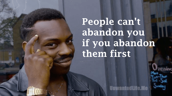 """You can't be hurt meme that says """"people can't abandon you if you abandon them first"""""""