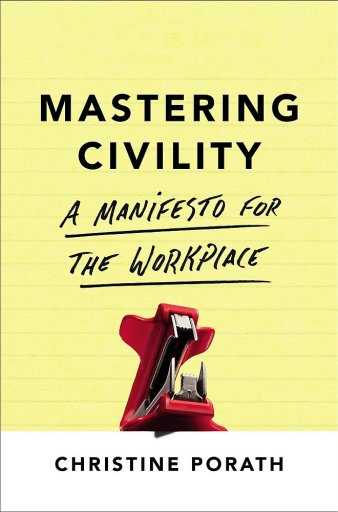 Christine Porath - Mastering Civility