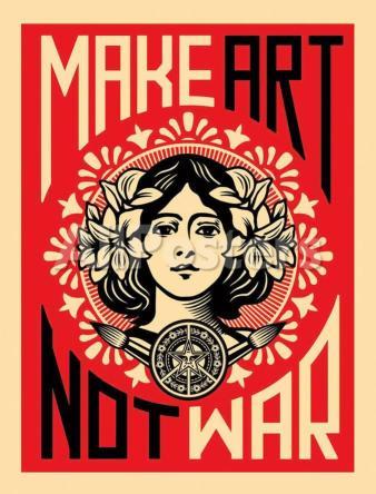 Make Art Not War - Shepard Fairey (Obey)