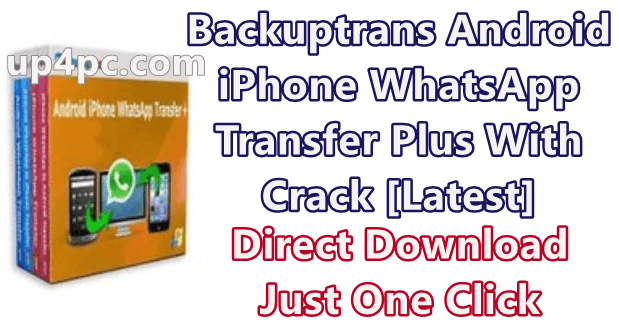 Backuptrans Android iPhone WhatsApp Transfer Plus 3.2.129 With Crack [Latest]