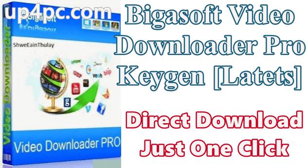 Bigasoft Video Downloader Pro 3.21.0.7269 Keygen [Latets]