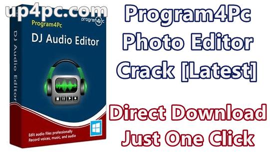 Program4Pc Photo Editor 7.4 With Crack [Latest]